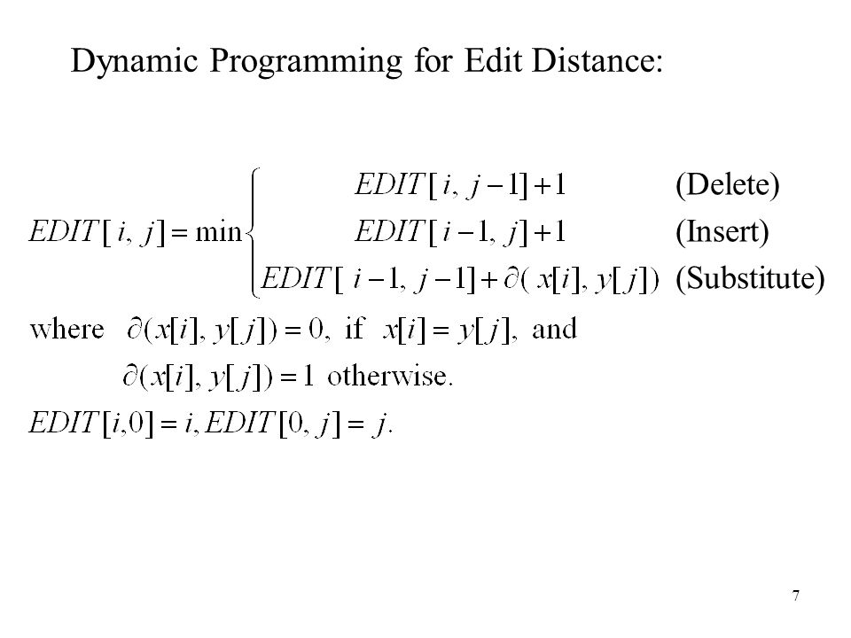 7 Dynamic Programming for Edit Distance: (Delete) (Insert) (Substitute)