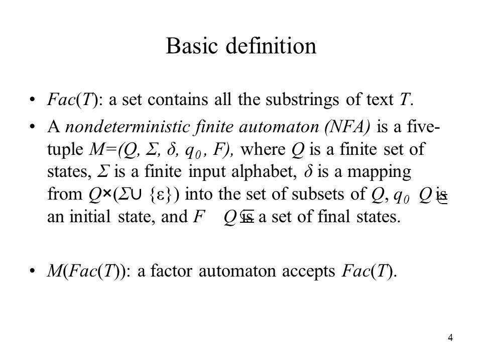 4 Basic definition Fac(T): a set contains all the substrings of text T.