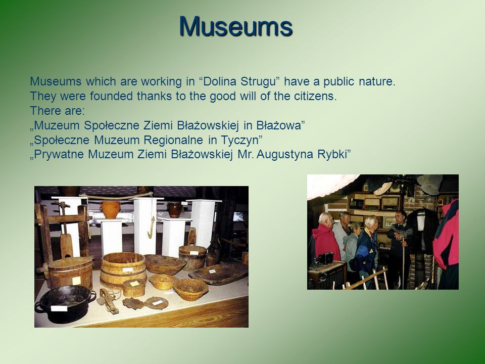 Museums Museums which are working in Dolina Strugu have a public nature.
