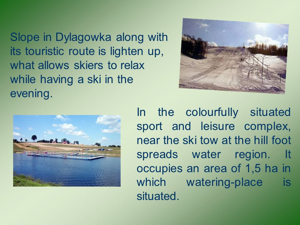 Slope in Dylagowka along with its touristic route is lighten up, what allows skiers to relax while having a ski in the evening.