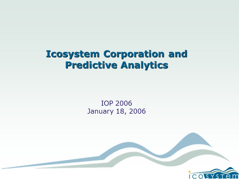 Icosystem Corporation and Predictive Analytics IOP 2006 January 18, 2006