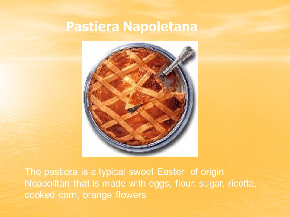 The pastiera is a typical sweet Easter of origin Neapolitan that is made with eggs, flour, sugar, ricotta, cooked corn, orange flowers Pastiera Napoletana