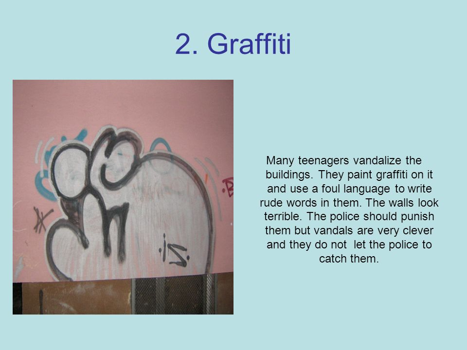 2. Graffiti Many teenagers vandalize the buildings.