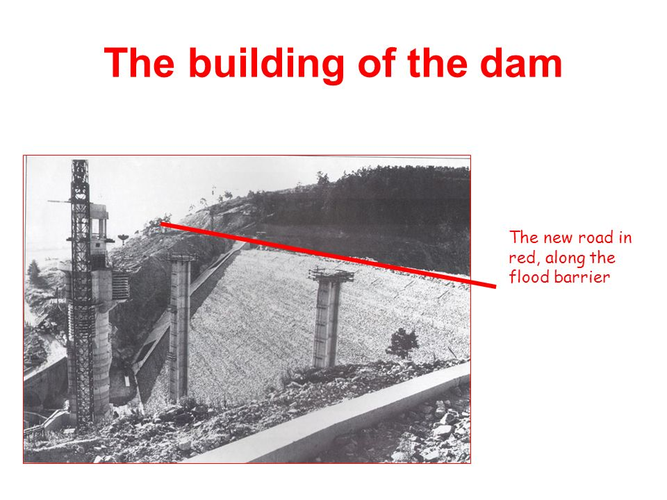 The building of the dam The new road in red, along the flood barrier