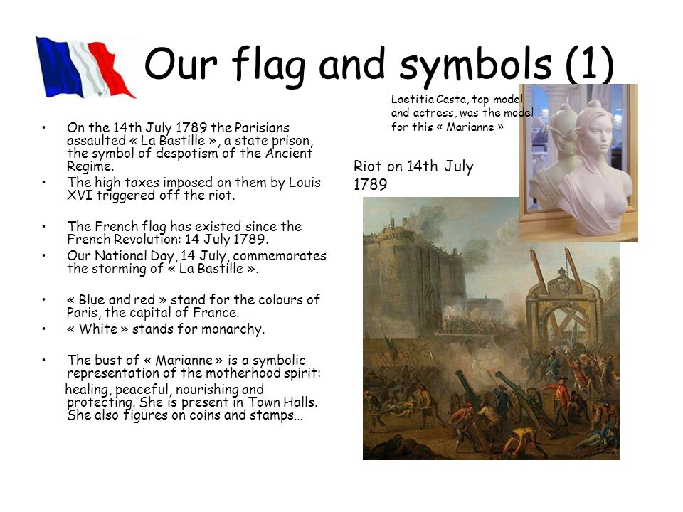 Our flag and symbols (1) On the 14th July 1789 the Parisians assaulted « La Bastille », a state prison, the symbol of despotism of the Ancient Regime.