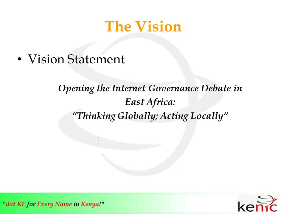 The Vision Vision Statement Opening the Internet Governance Debate in East Africa: Thinking Globally; Acting Locally