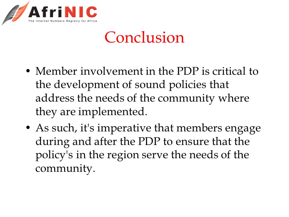 Conclusion Member involvement in the PDP is critical to the development of sound policies that address the needs of the community where they are implemented.