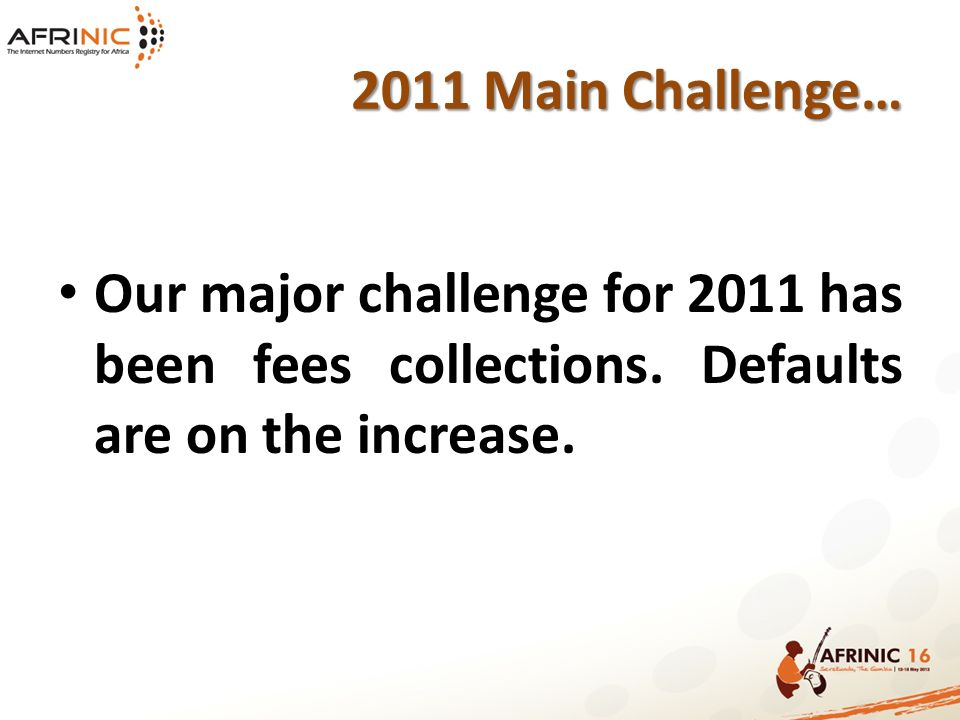 Our major challenge for 2011 has been fees collections.