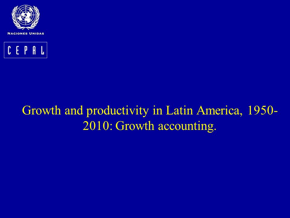 Growth and productivity in Latin America, 1950- 2010: Growth accounting.