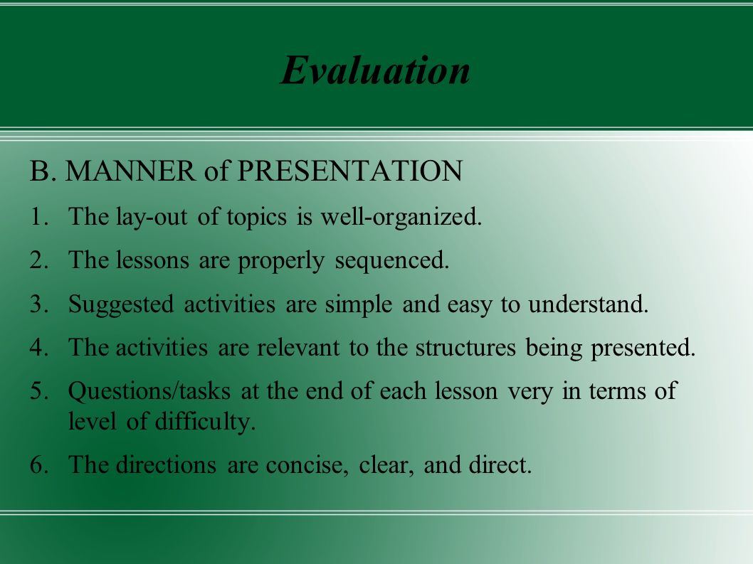 Evaluation B. MANNER of PRESENTATION 1.The lay-out of topics is well-organized.