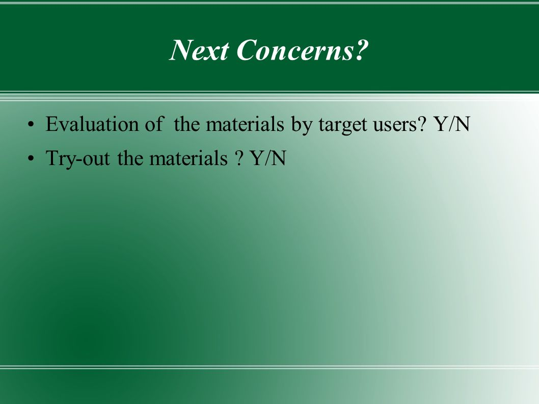 Next Concerns Evaluation of the materials by target users Y/N Try-out the materials Y/N