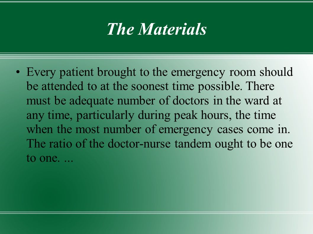 The Materials Every patient brought to the emergency room should be attended to at the soonest time possible.