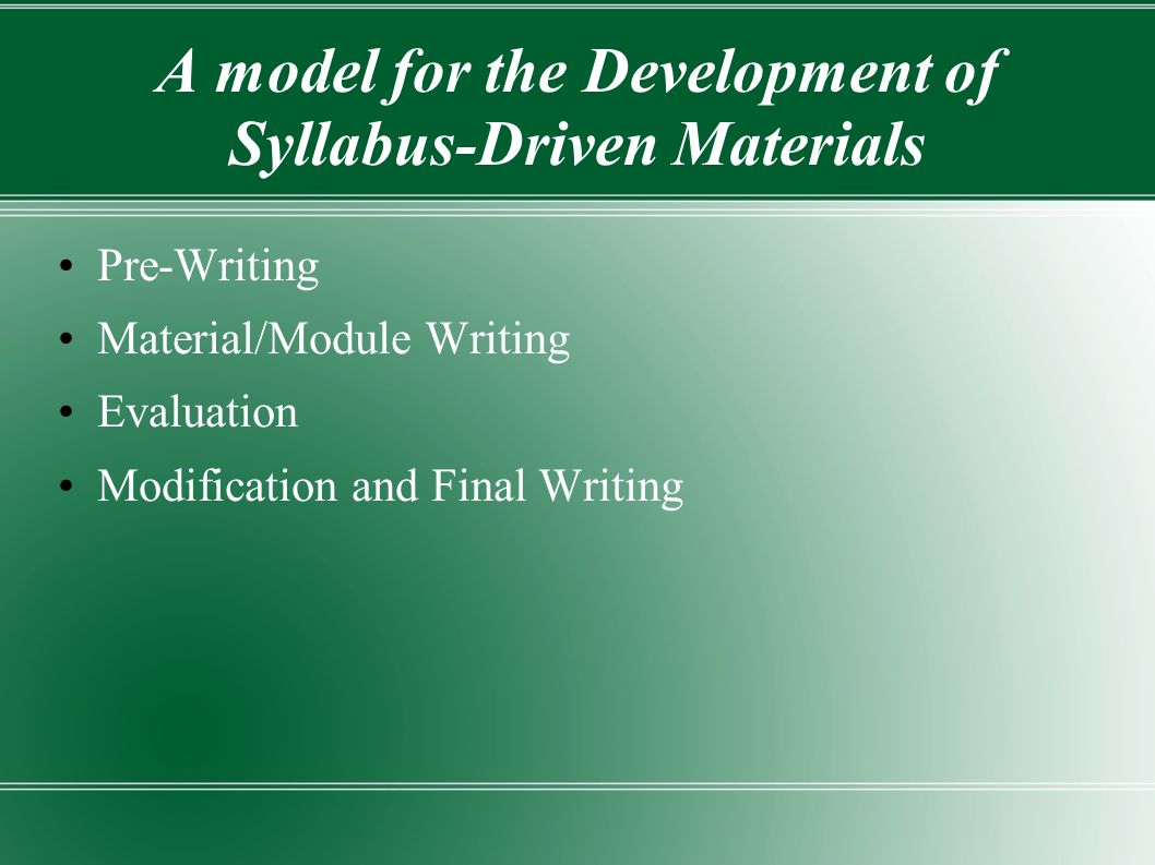 A model for the Development of Syllabus-Driven Materials Pre-Writing Material/Module Writing Evaluation Modification and Final Writing