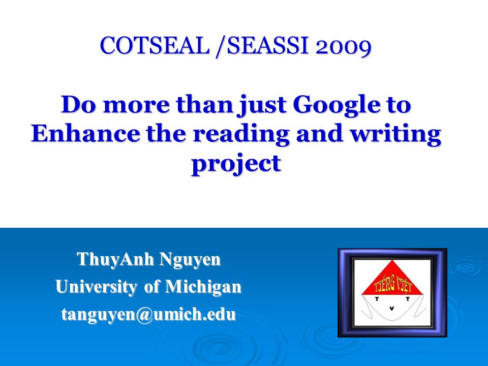 COTSEAL /SEASSI 2009 Do more than just Google to Enhance the reading and writing project ThuyAnh Nguyen University of Michigan tanguyen@umich.edu
