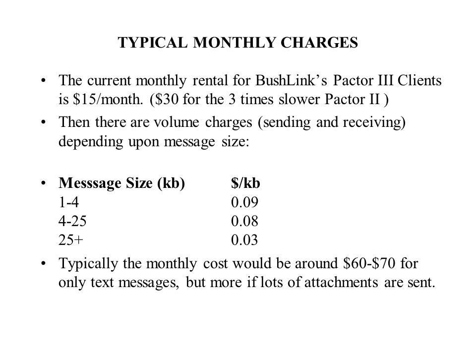 TYPICAL MONTHLY CHARGES The current monthly rental for BushLinks Pactor III Clients is $15/month.