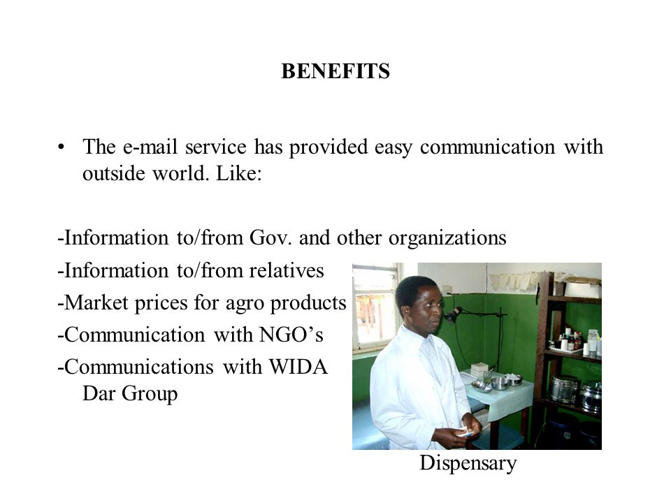 BENEFITS The e-mail service has provided easy communication with outside world.