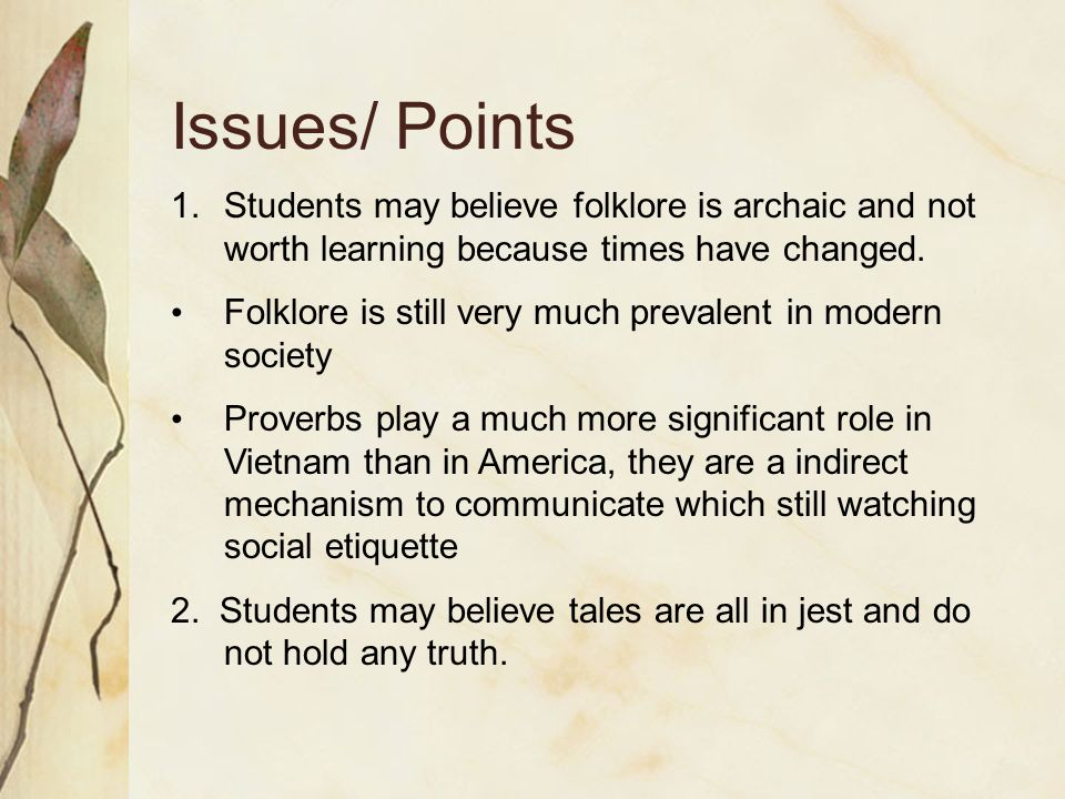 Issues/ Points 1.Students may believe folklore is archaic and not worth learning because times have changed.