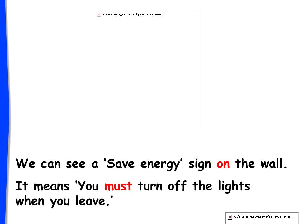 It means You must turn off the lights when you leave. We can see a Save energy sign on the wall.