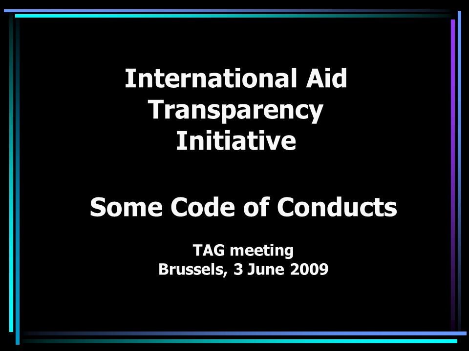 International Aid Transparency Initiative Some Code of Conducts TAG meeting Brussels, 3 June 2009