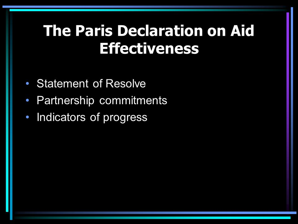The Paris Declaration on Aid Effectiveness Statement of Resolve Partnership commitments Indicators of progress