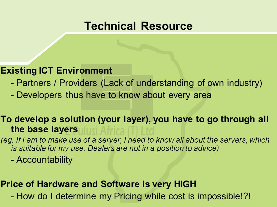 Technical Resource Existing ICT Environment - Partners / Providers (Lack of understanding of own industry) - Developers thus have to know about every area To develop a solution (your layer), you have to go through all the base layers (eg.
