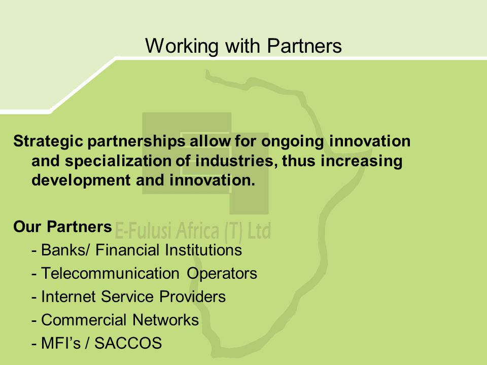 Working with Partners Strategic partnerships allow for ongoing innovation and specialization of industries, thus increasing development and innovation.