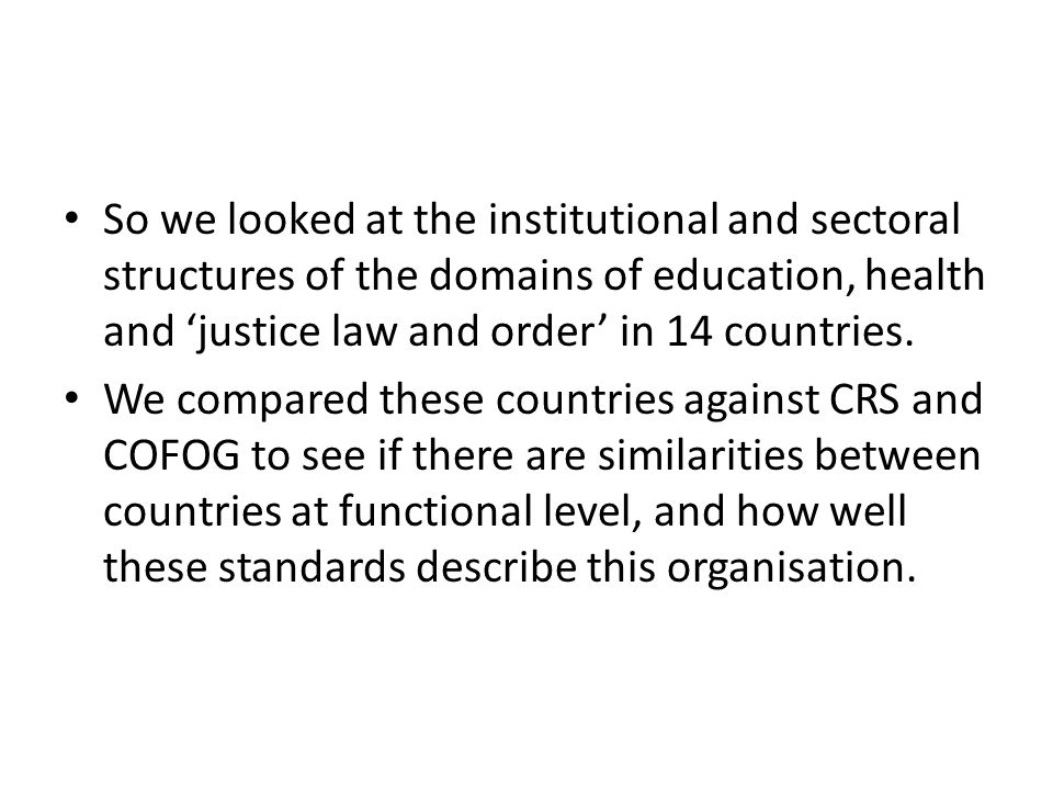 So we looked at the institutional and sectoral structures of the domains of education, health and justice law and order in 14 countries.