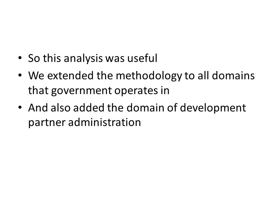 So this analysis was useful We extended the methodology to all domains that government operates in And also added the domain of development partner administration