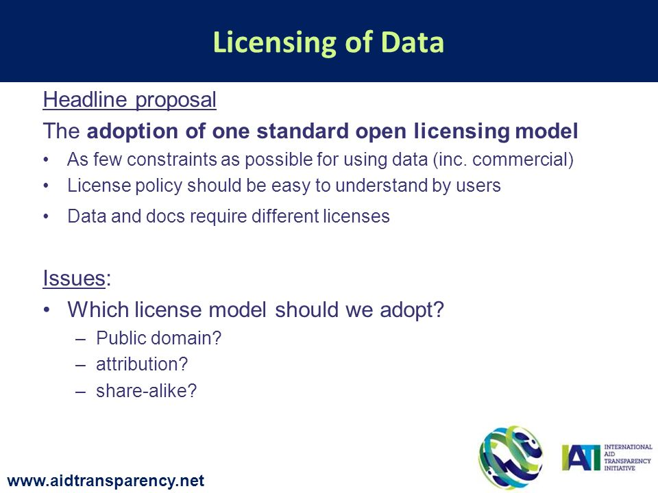 Headline proposal The adoption of one standard open licensing model As few constraints as possible for using data (inc.