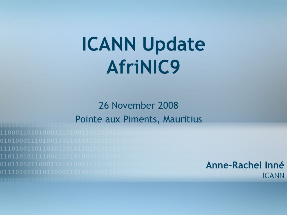 Prepared by Corporate Affairs September 2007 1 ICANN Update AfriNIC9 26 November 2008 Pointe aux Piments, Mauritius Anne-Rachel Inné ICANN