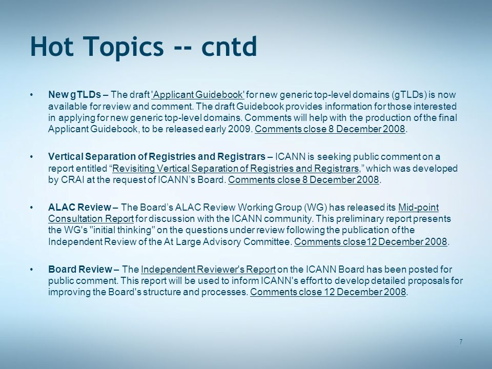 Hot Topics -- cntd New gTLDs – The draft Applicant Guidebook for new generic top-level domains (gTLDs) is now available for review and comment.