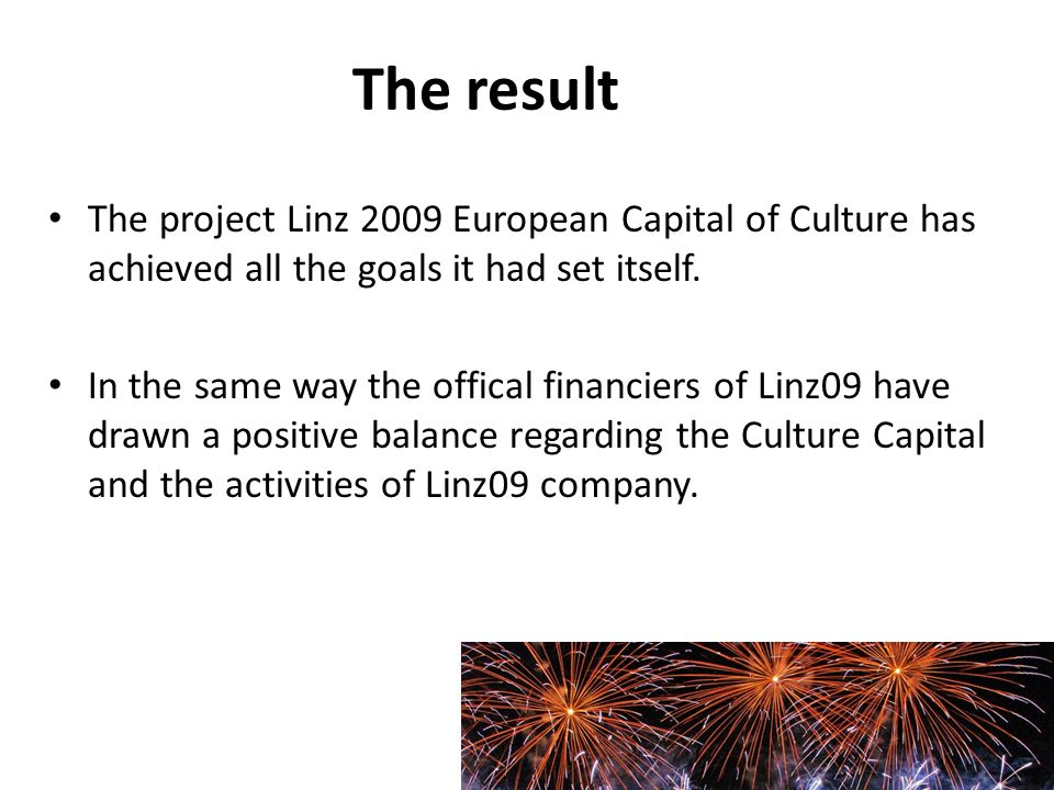 The result The project Linz 2009 European Capital of Culture has achieved all the goals it had set itself.