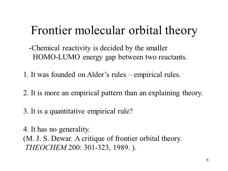 6 Frontier molecular orbital theory 1. It was founded on Alders rules – empirical rules.