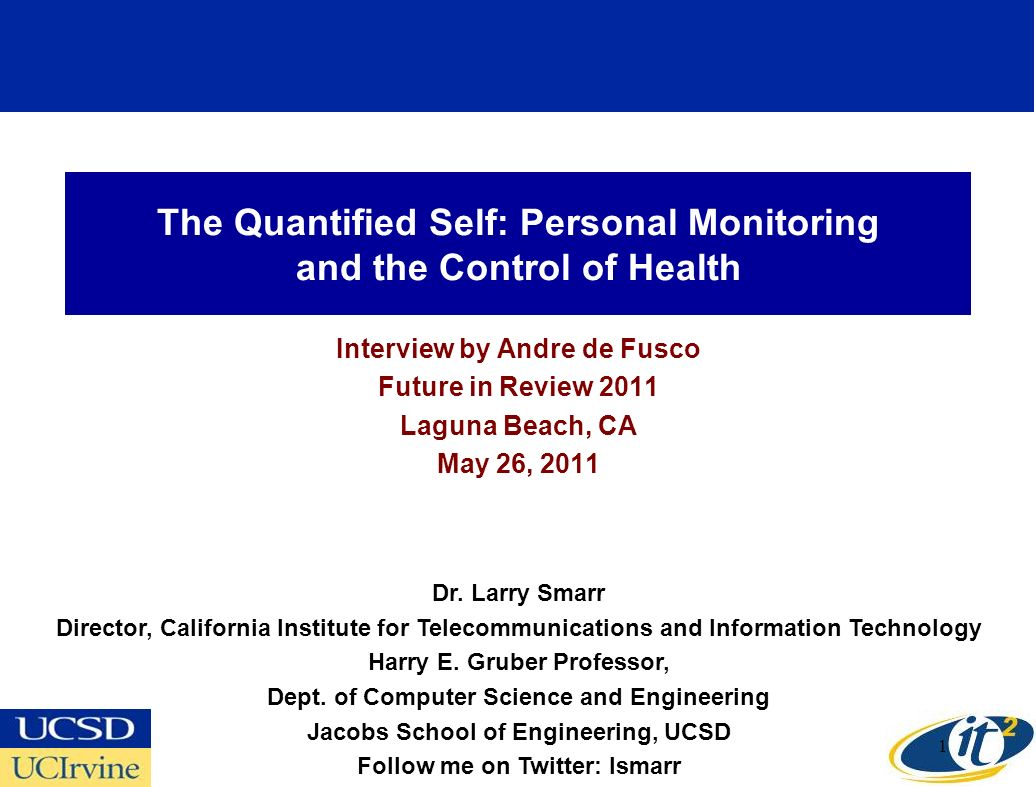 The Quantified Self: Personal Monitoring and the Control of Health Interview by Andre de Fusco Future in Review 2011 Laguna Beach, CA May 26, 2011 Dr.
