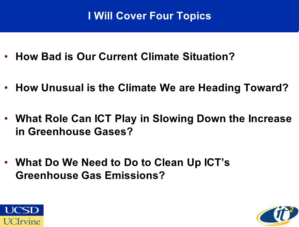 I Will Cover Four Topics How Bad is Our Current Climate Situation.