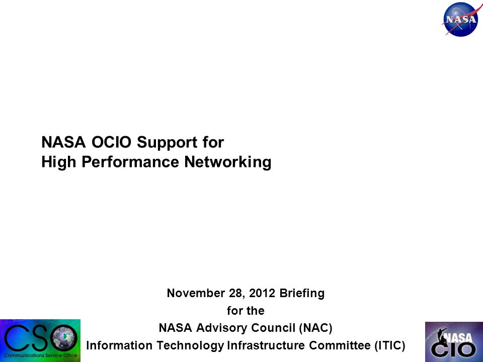 NASA OCIO Support for High Performance Networking November 28, 2012 Briefing for the NASA Advisory Council (NAC) Information Technology Infrastructure Committee (ITIC)
