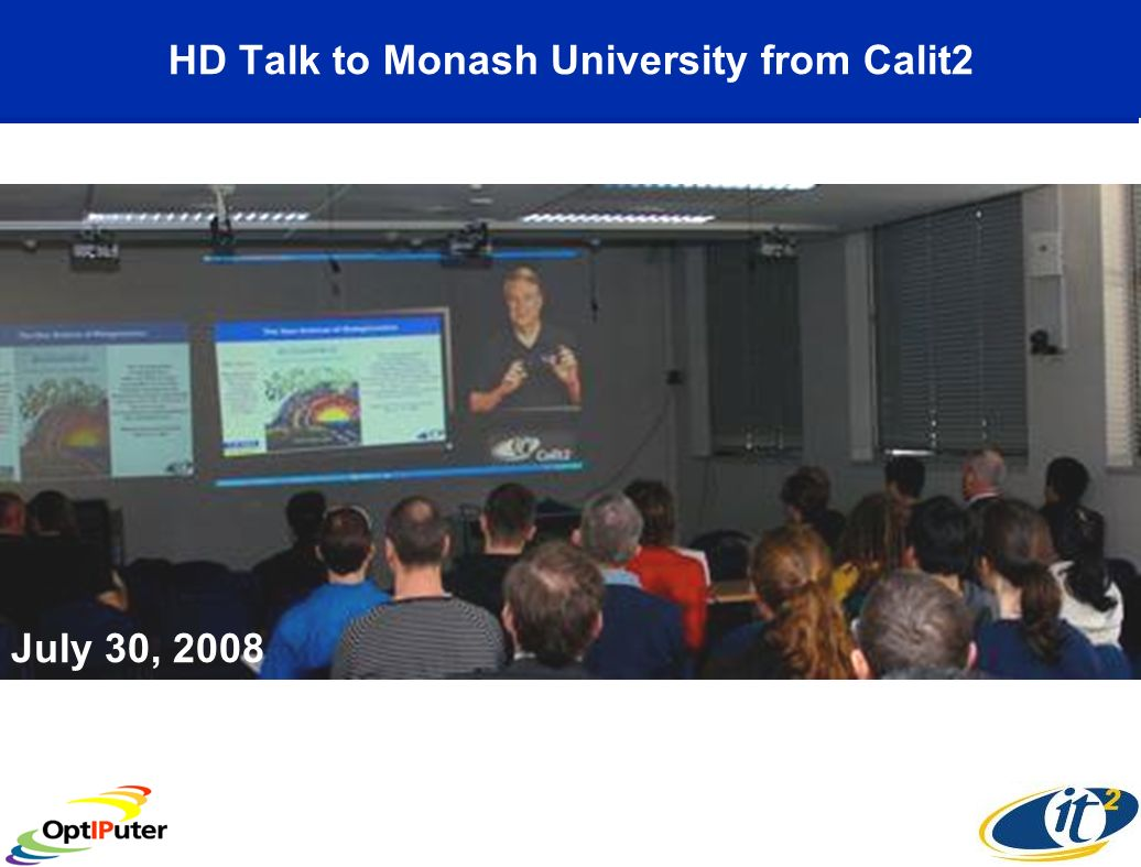 HD Talk to Monash University from Calit2 July 31, 2008 July 30, 2008
