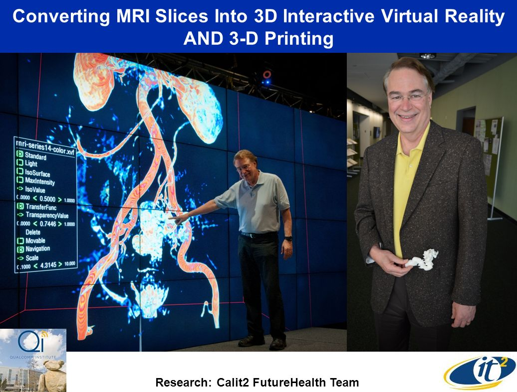 Converting MRI Slices Into 3D Interactive Virtual Reality AND 3-D Printing Research: Calit2 FutureHealth Team