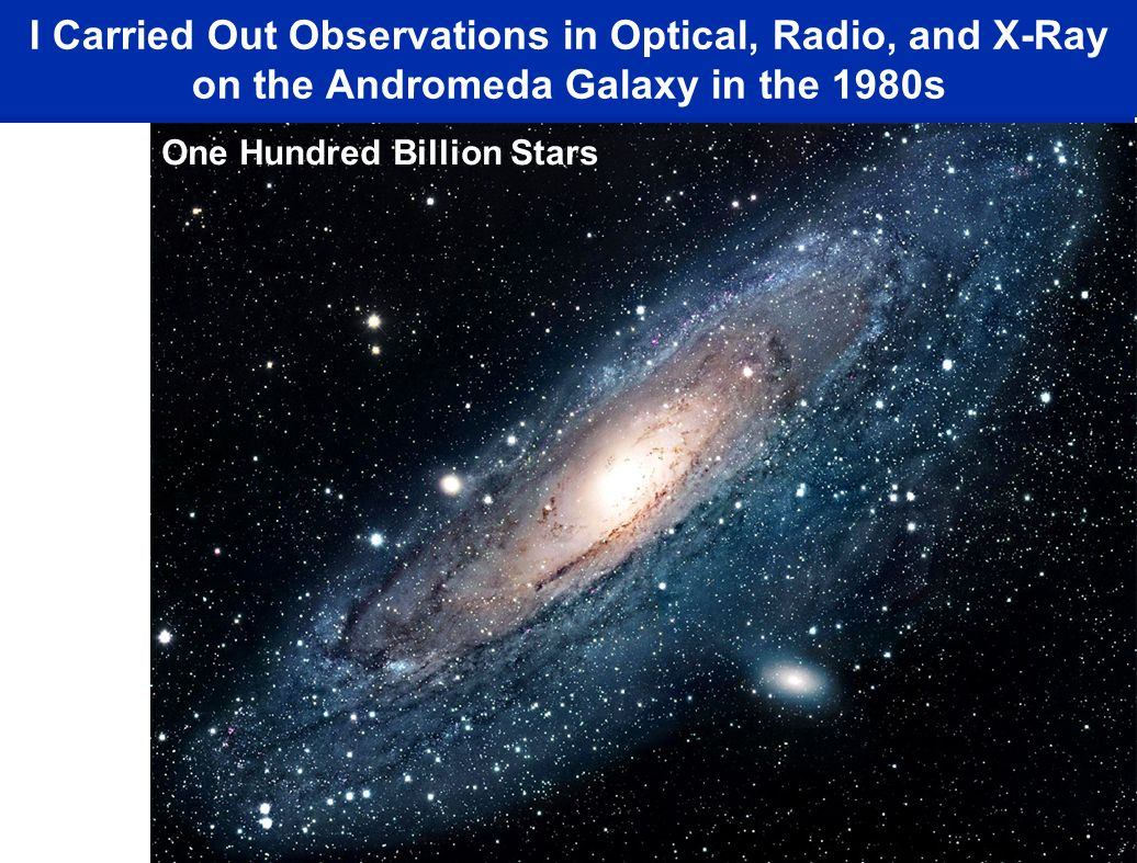 I Carried Out Observations in Optical, Radio, and X-Ray on the Andromeda Galaxy in the 1980s One Hundred Billion Stars