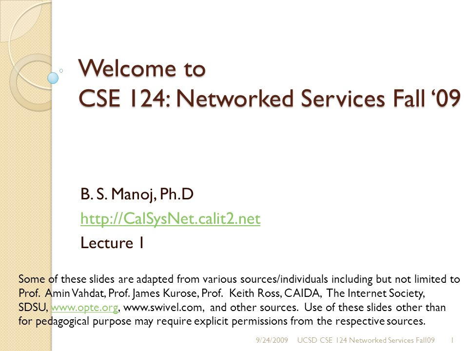 Welcome to CSE 124: Networked Services Fall 09 B. S.