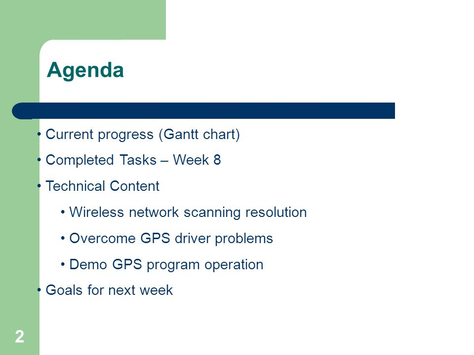 2 Agenda Current progress (Gantt chart) Completed Tasks – Week 8 Technical Content Wireless network scanning resolution Overcome GPS driver problems Demo GPS program operation Goals for next week