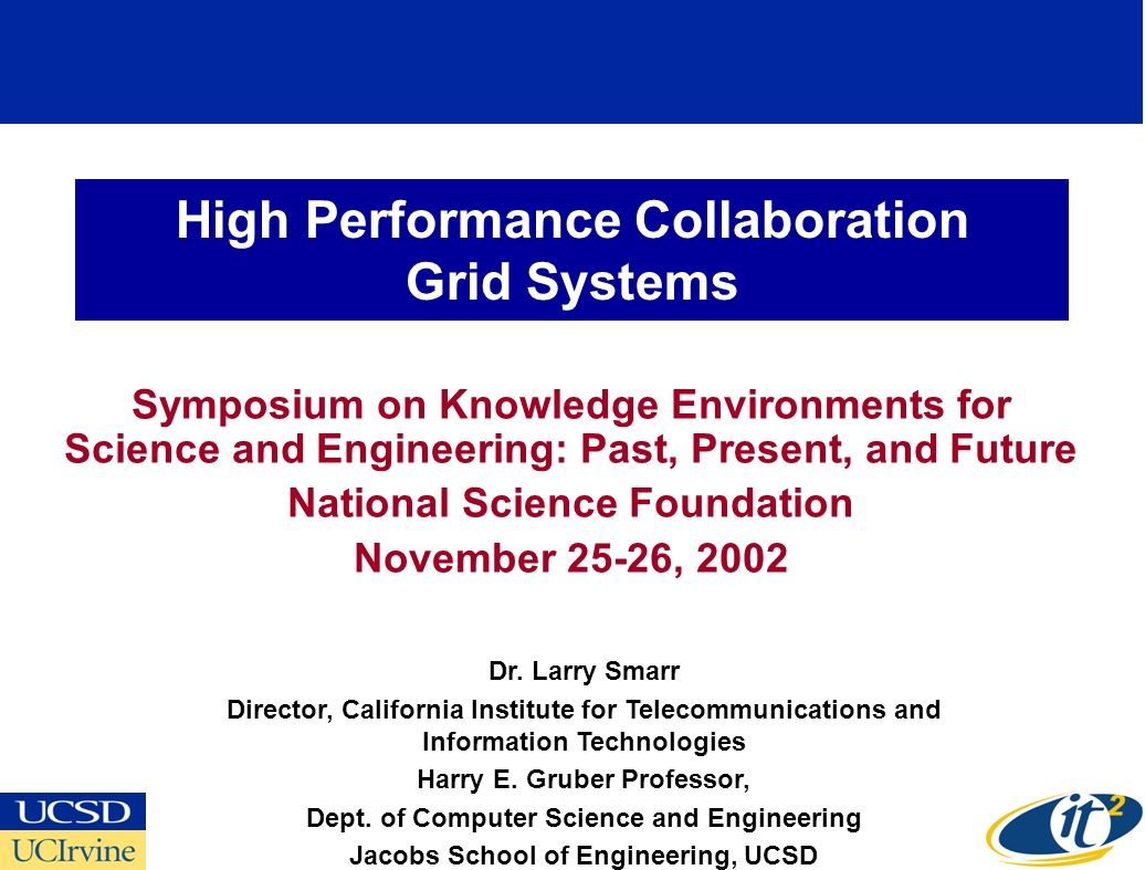 High Performance Collaboration Grid Systems Symposium on Knowledge Environments for Science and Engineering: Past, Present, and Future National Science Foundation November 25-26, 2002 Dr.