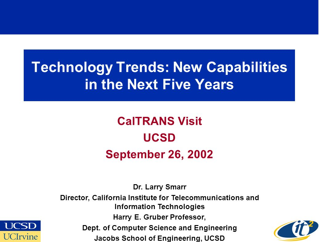 Technology Trends: New Capabilities in the Next Five Years CalTRANS Visit UCSD September 26, 2002 Dr.