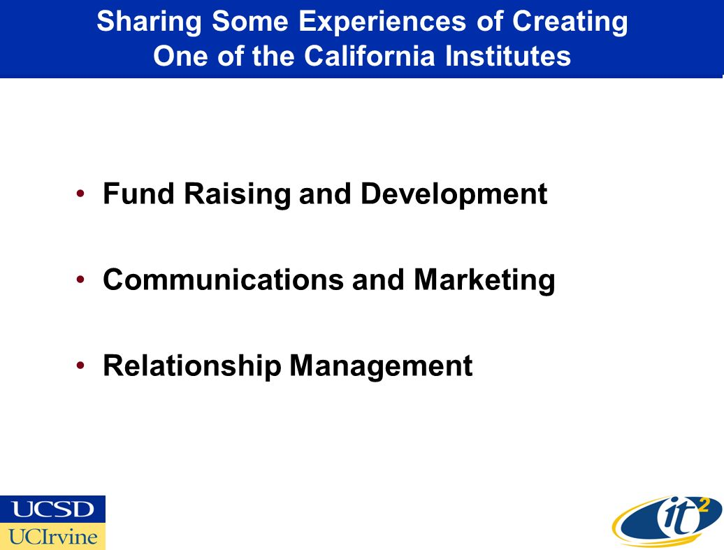 Sharing Some Experiences of Creating One of the California Institutes Fund Raising and Development Communications and Marketing Relationship Management