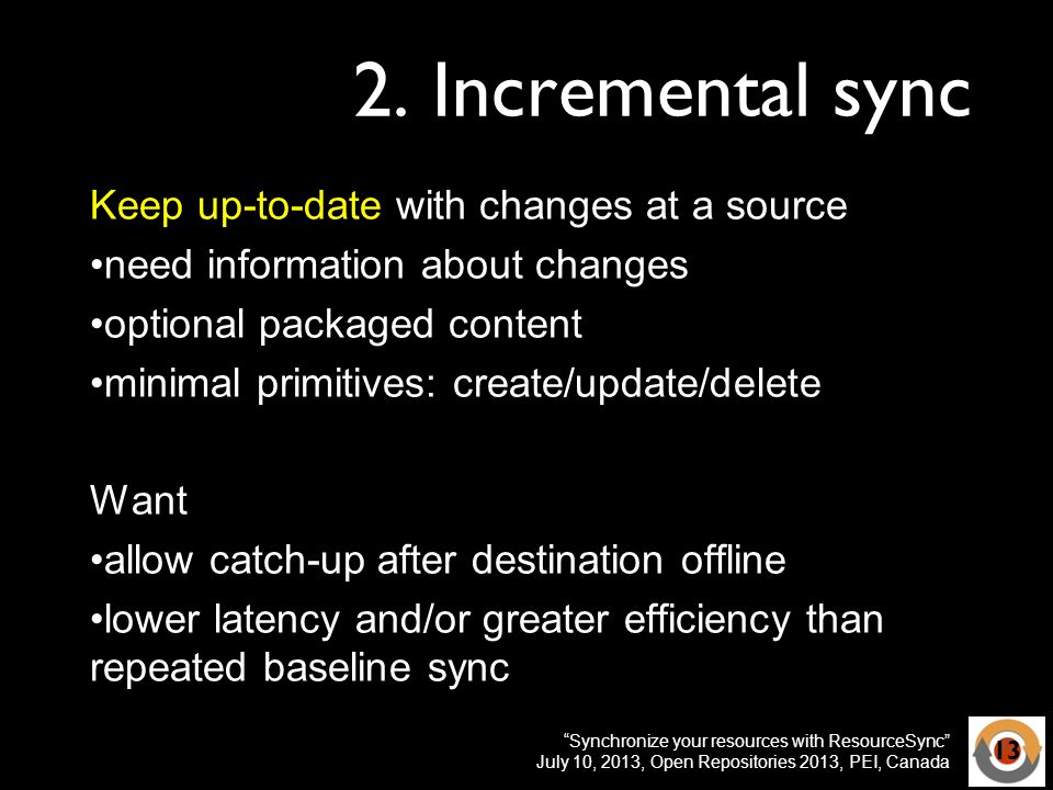 Synchronize your resources with ResourceSync July 10, 2013, Open Repositories 2013, PEI, Canada 2.