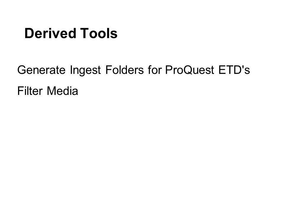 Derived Tools Generate Ingest Folders for ProQuest ETD s Filter Media