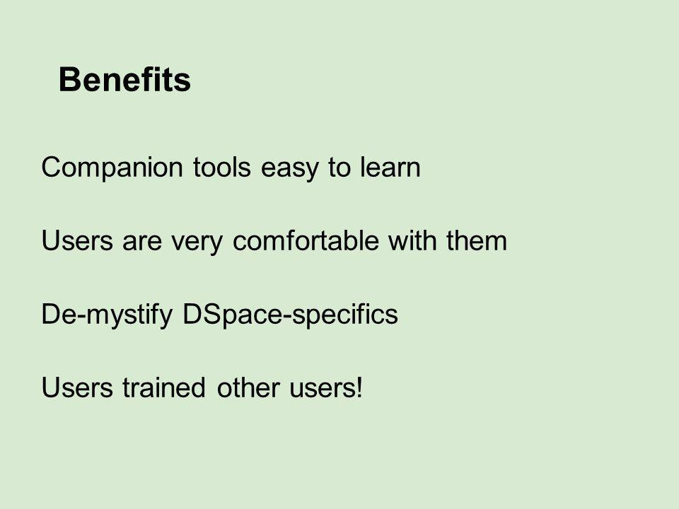 Benefits Companion tools easy to learn Users are very comfortable with them De-mystify DSpace-specifics Users trained other users!