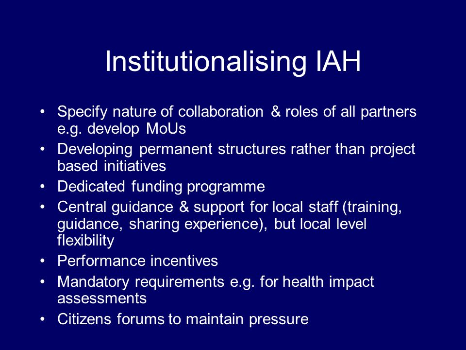 Institutionalising IAH Specify nature of collaboration & roles of all partners e.g.