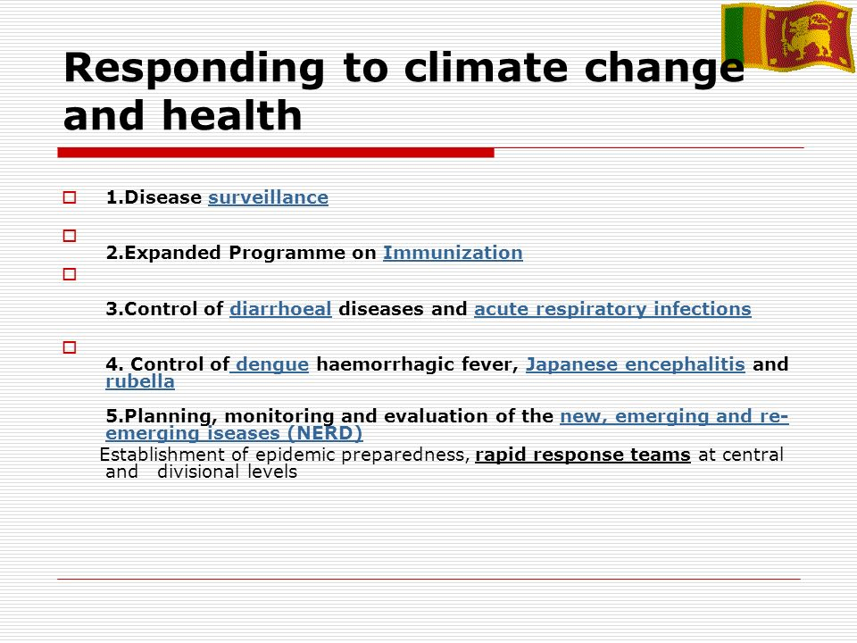 Responding to climate change and health 1.Disease surveillancesurveillance 2.Expanded Programme on ImmunizationImmunization 3.Control of diarrhoeal diseases and acute respiratory infectionsdiarrhoealacute respiratory infections 4.