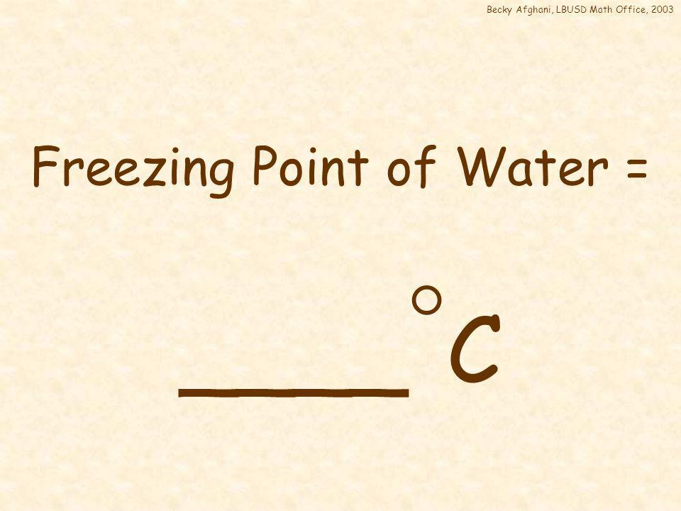 Boiling Point of Water = 100 C 100